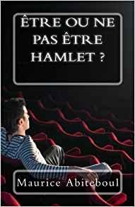 Être ou ne pas être Hamlet ? – Maurice Abiteboul