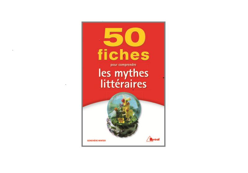 50 fiches pour comprendre les mythes littéraires – Geneviève Winter