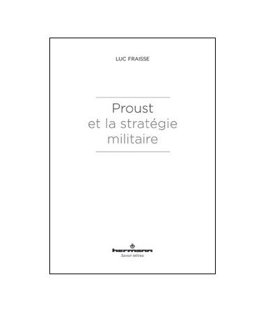 Proust et la stratégie militaire – Luc Fraisse